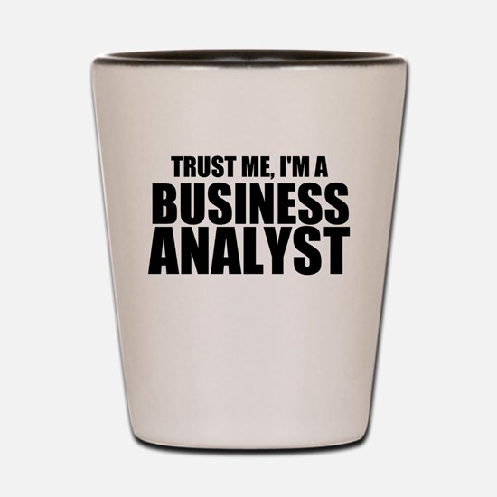 Trust Me, I'm A Business Analyst Shot Glass