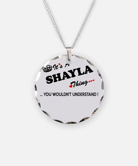 SHAYLA thing, you wouldn't u Necklace
