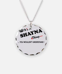 SHAYNA thing, you wouldn't u Necklace