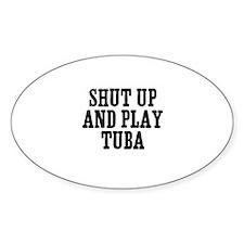 shut up and play Tuba Oval Decal