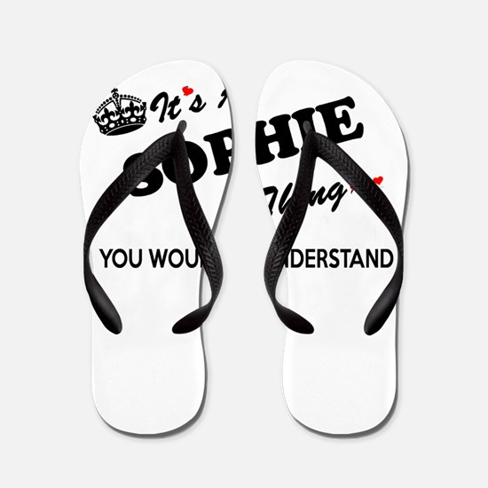 SOPHIE thing, you wouldn't understand Flip Flops
