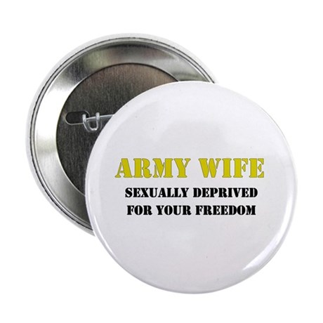 "Army Wife Sexually Deprived Freedom 2.25"" Button ("