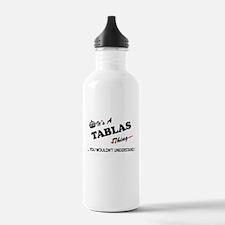 TABLAS thing, you woul Water Bottle