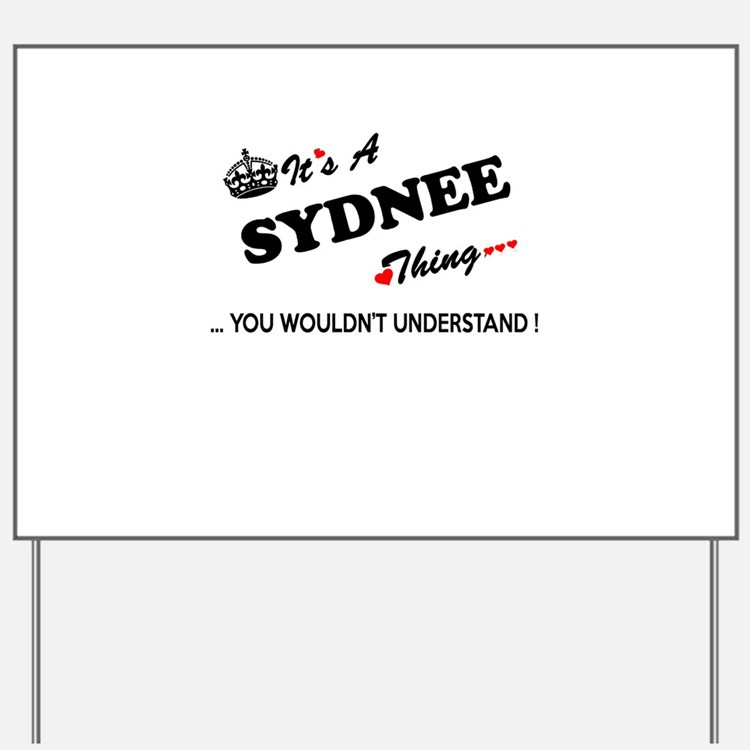 SYDNEE thing, you wouldn't understand Yard Sign