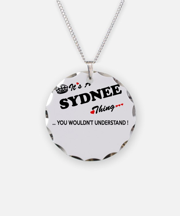 SYDNEE thing, you wouldn't u Necklace