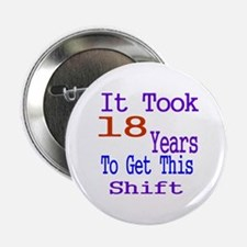"It Took 18 Years Birthday Designs 2.25"" Button"
