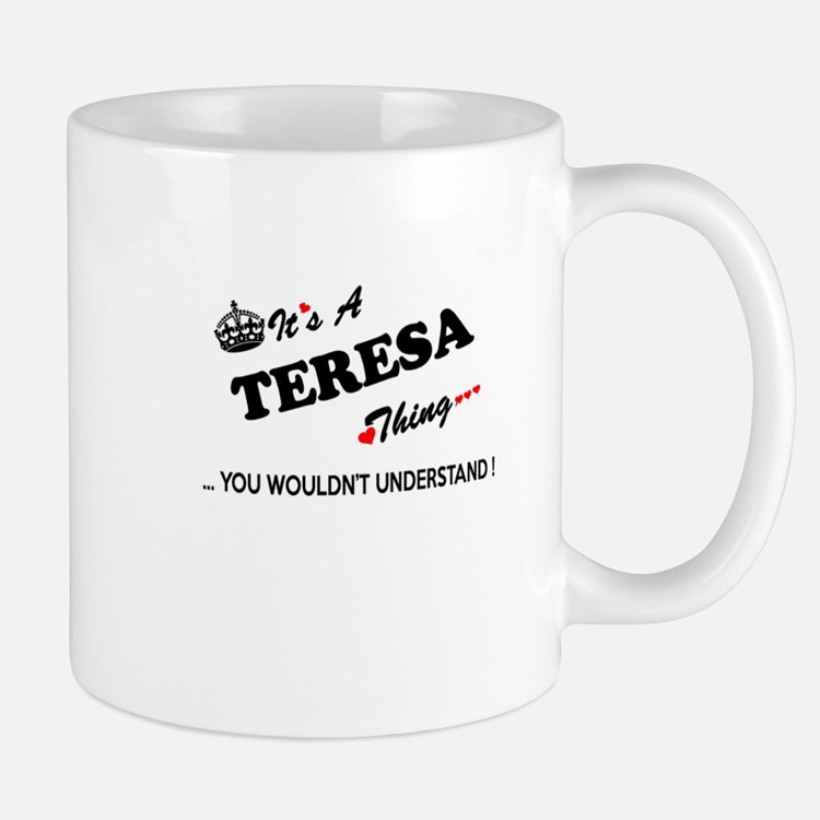 TERESA thing, you wouldn't understand Mugs