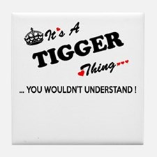 TIGGER thing, you wouldn't understand Tile Coaster