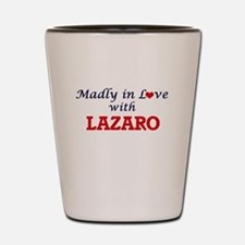 Madly in love with Lazaro Shot Glass