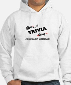 TRIVIA thing, you wouldn't under Hoodie