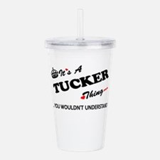 TUCKER thing, you woul Acrylic Double-wall Tumbler
