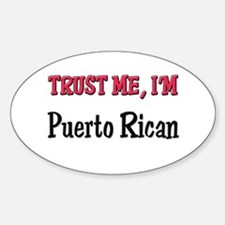 Trust Me I'm a Puerto Rican Oval Decal