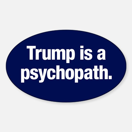 Trump Is A Psychopath Sticker (oval)