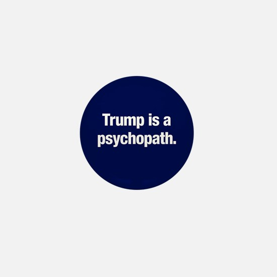 Trump Is A Psychopath Mini Button
