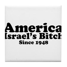 America Israel's Bitch Since 1948 Tile Coaster