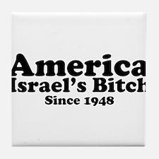 America Israel's Bitch Since 1948 Tile Coaster