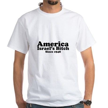 America Israel's Bitch Since 1948 White T-Shirt