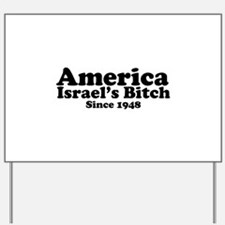 America Israel's Bitch Since 1948 Yard Sign