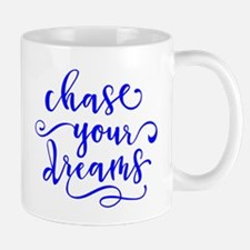 CHASE YOUR DREAMS Mugs