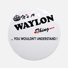 WAYLON thing, you wouldn't understa Round Ornament