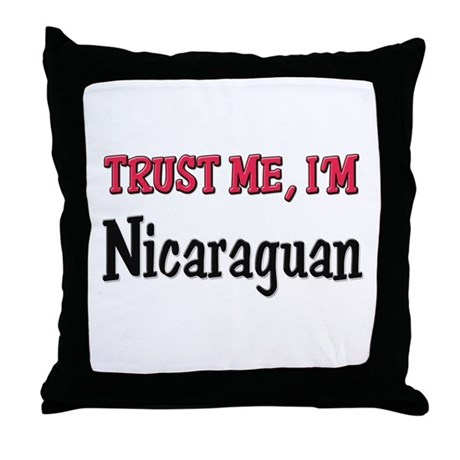 Trust Me I'm Nicaraguan Throw Pillow