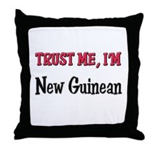 Trust Me I'm New Guinean Throw Pillow