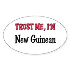 Trust Me I'm New Guinean Oval Decal