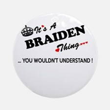 BRAIDEN thing, you wouldn't underst Round Ornament