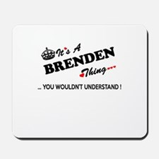 BRENDEN thing, you wouldn't understand Mousepad