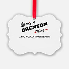 BRENTON thing, you wouldn't under Ornament
