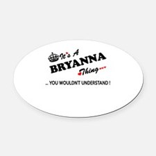 BRYANNA thing, you wouldn't unders Oval Car Magnet