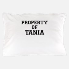 Property of TANIA Pillow Case