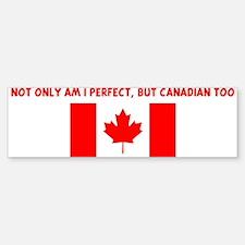 NOT ONLY AM I PERFECT BUT CAN Bumper Bumper Bumper Sticker