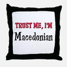 Trust Me I'm Macedonian Throw Pillow