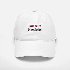 Trust Me I'm Macedonian Baseball Baseball Cap