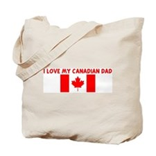 I LOVE MY CANADIAN DAD Tote Bag