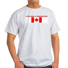 I LOVE BEING A CANADIAN MOM T-Shirt