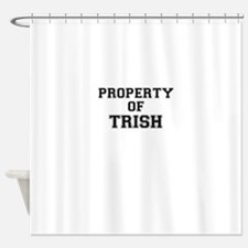 Property of TRISH Shower Curtain