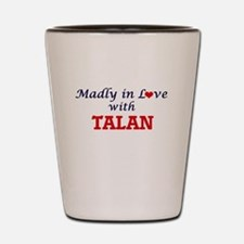 Madly in love with Talan Shot Glass