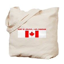 DONT BE JEALOUS I AM CANADIAN Tote Bag
