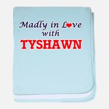 Madly in love with Tyshawn baby blanket