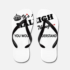 HALEIGH thing, you wouldn't understand Flip Flops