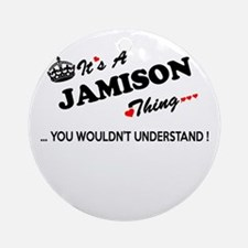 JAMISON thing, you wouldn't underst Round Ornament
