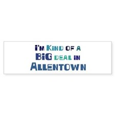 Big Deal in Allentown Bumper Bumper Sticker