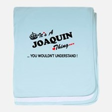 JOAQUIN thing, you wouldn't understan baby blanket