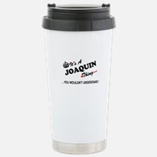 JOAQUIN thing, you woul Stainless Steel Travel Mug
