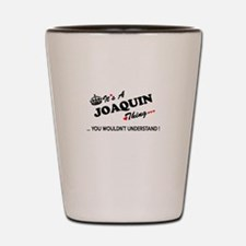 JOAQUIN thing, you wouldn't understand Shot Glass