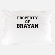 Property of BRAYAN Pillow Case