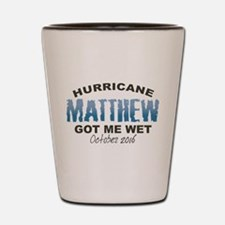 Hurricane Matthew Got Me Wet Shot Glass