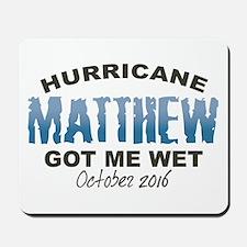 Hurricane Matthew Got Me Wet Mousepad
